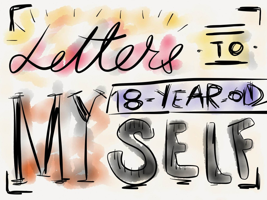 Letters To My 18-Year-Old Self
